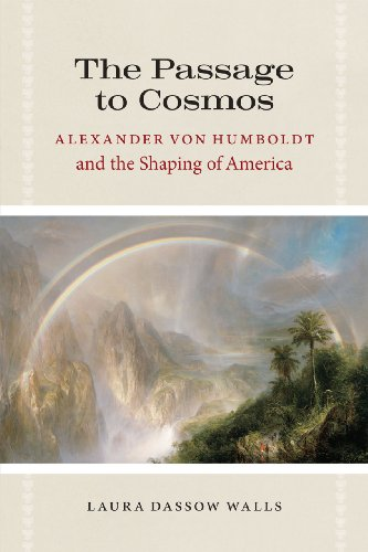 The Passage to Cosmos: Alexander Von Humboldt and the Shaping of America 9780226871837