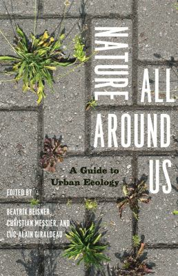 Nature All Around Us: A Guide to Urban Ecology 9780226922751