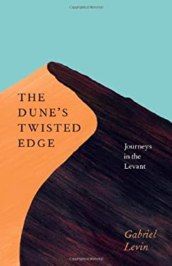 The Dune's Twisted Edge: Journeys in the Levant 9780226923673