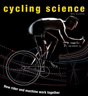 Cycling Science: How Rider and Machine Work Together 9780226924137