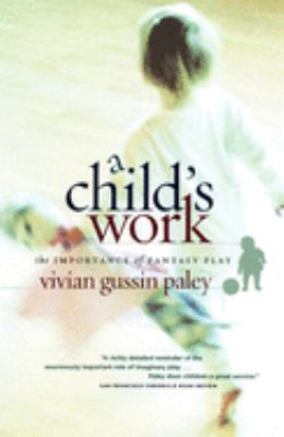 A Child's Work: The Importance of Fantasy Play 9780226644899