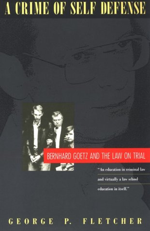 A Crime of Self-Defense: Bernhard Goetz and the Law on Trial 9780226253343