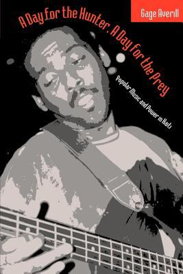 A Day for the Hunter, a Day for the Prey: Popular Music and Power in Haiti 9780226032924