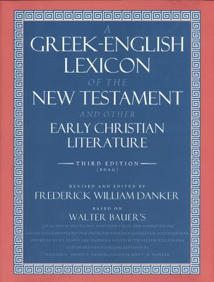 A Greek-English Lexicon of the New Testament and Other Early Christian Literature - 3rd Edition