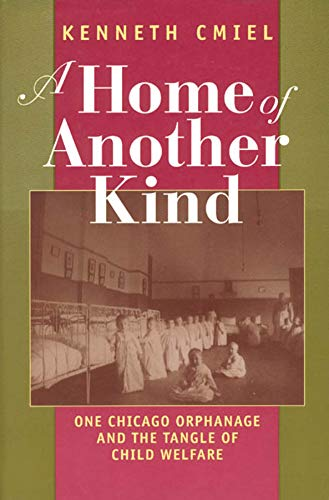 A Home of Another Kind: One Chicago Orphanage and the Tangle of Child Welfare 9780226110844