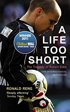 A Life Too Short: The Tragedy of Robert Enke 9780224091657