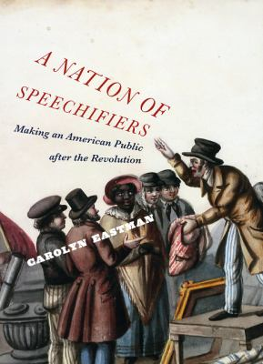 A Nation of Speechifiers: Making an American Public After the Revolution 9780226180199