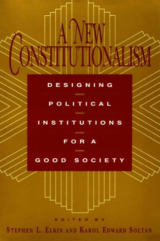A New Constitutionalism: Designing Political Institutions for a Good Society 9780226204642
