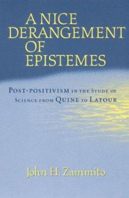 A Nice Derangement of Epistemes: Post-Positivism in the Study of Science from Quine to LaTour 9780226978628
