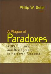 A Plague of Paradoxes: AIDS, Culture, and Demography in Northern Tanzania