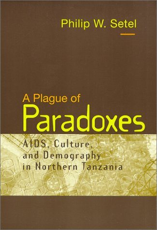 A Plague of Paradoxes: AIDS, Culture, and Demography in Northern Tanzania 9780226748863