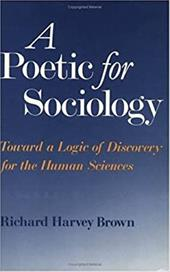 A Poetic for Sociology: Toward a Logic of Discovery for the Human Sciences 747171