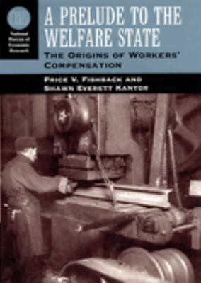 A Prelude to the Welfare State: The Origins of Workers' Compensation 9780226251639