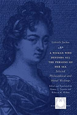 A Woman Who Defends All the Persons of Her Sex: Selected Philosophical and Moral Writings 9780226779218