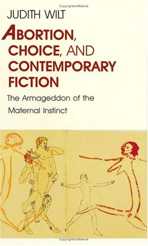 Abortion, Choice, and Contemporary Fiction: The Armageddon of the Maternal Instinct 9780226901589