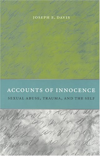 Accounts of Innocence: Sexual Abuse, Trauma, and the Self 9780226137810