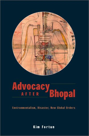 Advocacy After Bhopal: Environmentalism, Disaster, New Global Orders 9780226257204