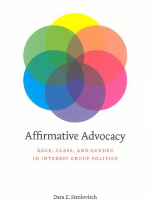 Affirmative Advocacy: Race, Class, and Gender in Interest Group Politics 9780226777412