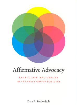 Affirmative Advocacy: Race, Class, and Gender in Interest Group Politics 9780226777405