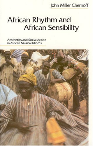 African Rhythm and African Sensibility: Aesthetics and Social Action in African Musical Idioms 9780226103457