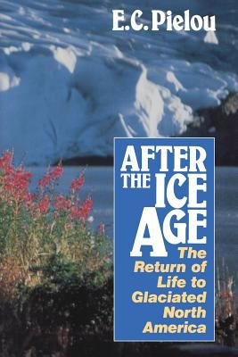 After the Ice Age: The Return of Life to Glaciated North America 9780226668123