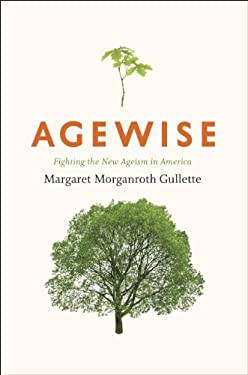 Agewise: Fighting the New Ageism in America 9780226310732