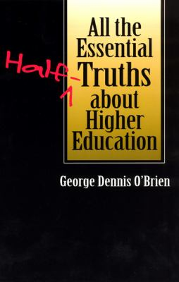 All the Essential Half-Truths about Higher Education 9780226616575