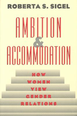 Ambition and Accommodation: How Women View Gender Relations 9780226756967