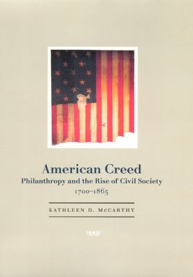 American Creed: Philanthropy and the Rise of Civil Society, 1700-1865 9780226561981