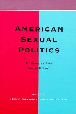 American Sexual Politics American Sexual Politics American Sexual Politics: Sex, Gender, and Race Since the Civil War Sex, Gender, and Race Since the 9780226257846