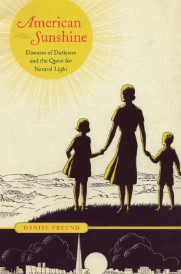 American Sunshine: Diseases of Darkness and the Quest for Natural Light 9780226262819