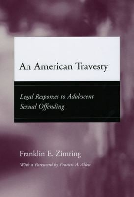 An American Travesty: Legal Responses to Adolescent Sexual Offending 9780226983578