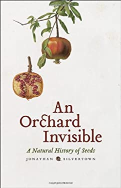 An Orchard Invisible: A Natural History of Seeds 9780226757735
