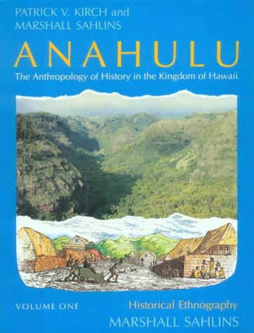 Anahulu: The Anthropology of History in the Kingdom of Hawaii, Volume 1: Historical Ethnography 9780226733654