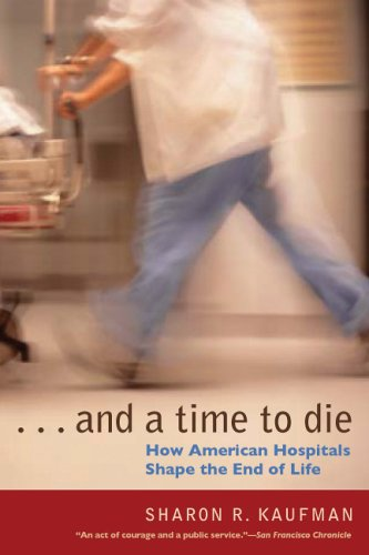 And a Time to Die: How American Hospitals Shape the End of Life 9780226426853