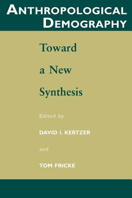 Anthropological Demography: Toward a New Synthesis 9780226431963
