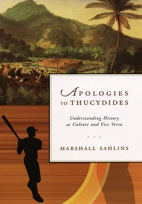 Apologies to Thucydides: Understanding History as Culture and Vice Versa 9780226734002