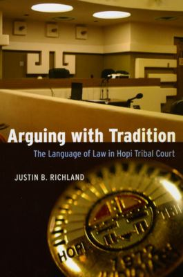 Arguing with Tradition: The Language of Law in Hopi Tribal Court 9780226712932