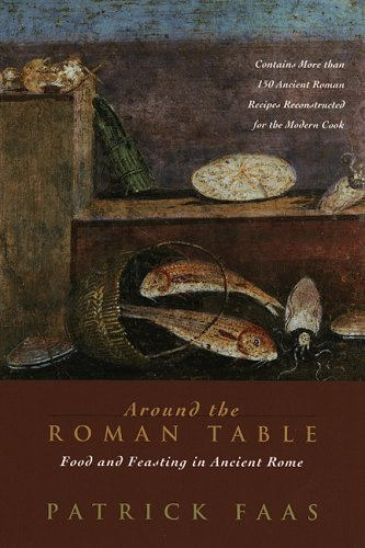 Around the Roman Table: Food and Feasting in Ancient Rome 9780226233475