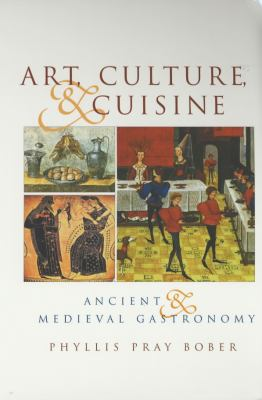 Art, Culture, and Cuisine: Ancient and Medieval Gastronomy 9780226062549