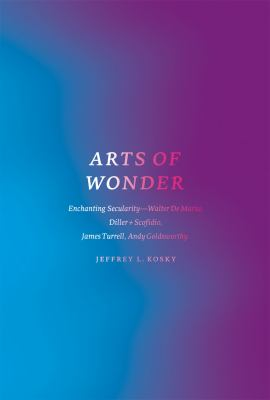 Arts of Wonder: Enchanting Secularity - Walter de Maria, Diller + Scofidio, James Turrell, Andy Goldsworthy 9780226451060