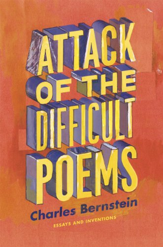 Attack of the Difficult Poems: Essays and Inventions 9780226044774