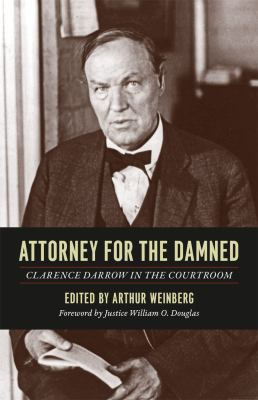 Attorney for the Damned: Clarence Darrow in the Courtroom 9780226136509