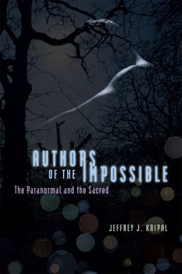 Authors of the Impossible: The Paranormal and the Sacred 9780226453873