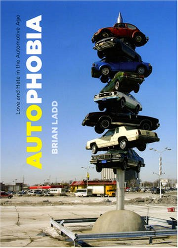 Autophobia: Love and Hate in the Automotive Age 9780226467412