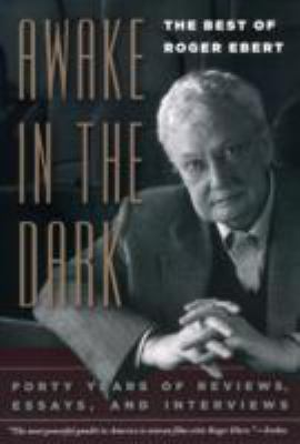 Awake in the Dark: The Best of Roger Ebert: Forty Years of Reviews, Essays, and Interviews 9780226182018