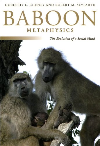 Baboon Metaphysics: The Evolution of a Social Mind 9780226102443