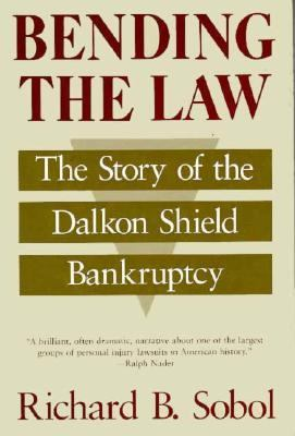 Bending the Law: The Story of the Dalkon Shield Bankruptcy 9780226767529