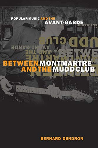 Between Montmartre and the Mudd Club: Popular Music and the Avant-Garde 9780226287379