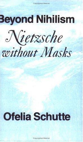Beyond Nihilism: Nietzsche Without Masks 9780226741413